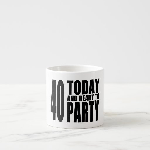 Funny 40th Birthdays : 40 Today and Ready to Party Espresso Mugs