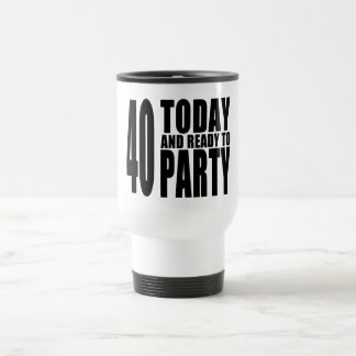 Funny 40th Birthdays : 40 Today and Ready to Party Stainless Steel Travel Mug