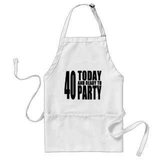 Funny 40th Birthdays : 40 Today and Ready to Party Standard Apron