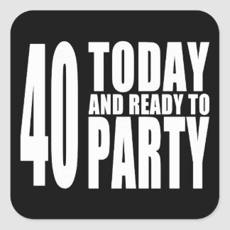 Funny 40th Birthdays : 40 Today and Ready to Party Square Sticker