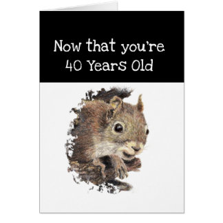 Funny 40th Old Age Birthday Squirrel Inspirational Card