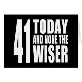 Funny 41th Birthdays 41 Today and None the Wiser Cards