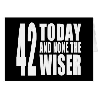 Funny 42nd Birthdays 42 Today and None the Wiser Cards