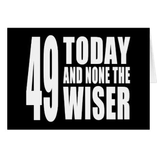 Funny 49th Birthdays : 49 Today and None the Wiser Cards