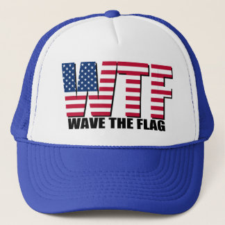 Funny 4th of July,  WTF Wave The Flag Trucker Hat