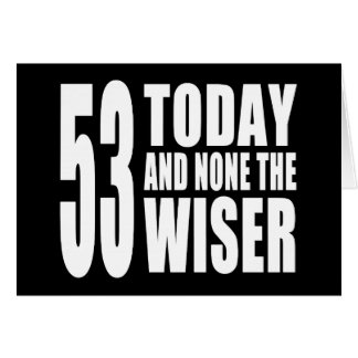 Funny 53rd Birthdays : 53 Today and None the Wiser Card