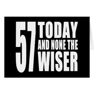 Funny 57th Birthdays : 57 Today and None the Wiser Note Card