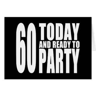 Funny 60th Birthdays : 60 Today and Ready to Party Cards