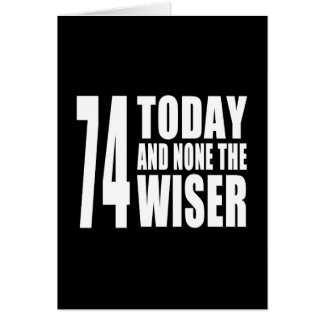 Funny 74th Birthdays 74 Today and None the Wiser Cards