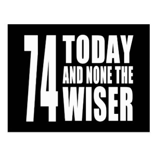 Funny 74th Birthdays : 74 Today and None the Wiser Postcard