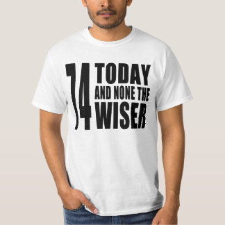 Funny 74th Birthdays : 74 Today and None the Wiser Tee Shirt