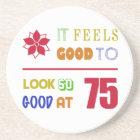 Funny 75th Birthday (Feels Good) Coaster