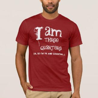 Funny 75th  Birthday Shirt  I am Three Quarters