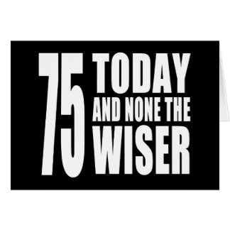 Funny 75th Birthdays 75 Today and None the Wiser Card