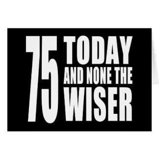 Funny 75th Birthdays : 75 Today and None the Wiser Card