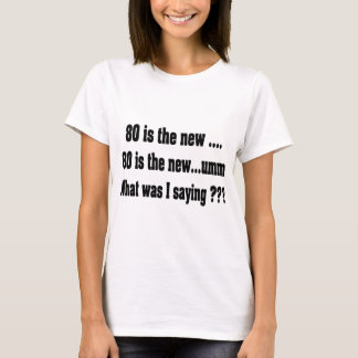 Funny 80th Birthday - 80 is the new ..... T-Shirt