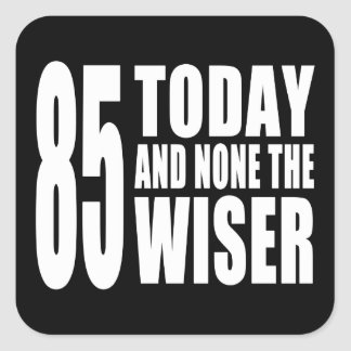 Funny 85th Birthdays : 85 Today and None the Wiser Square Sticker