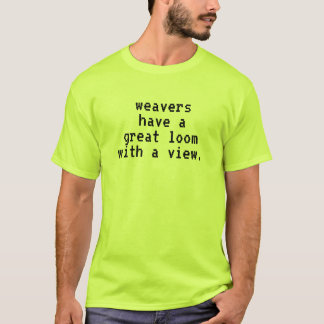 Funny A Loom with a View T-Shirt