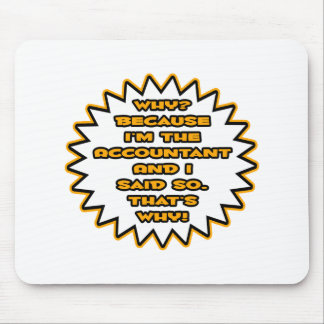 Funny Accountant ... Because I Said So Mouse Pad