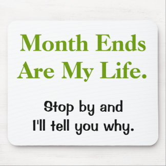 Funny Accounting Life Quote - Month Ends Mouse Pad