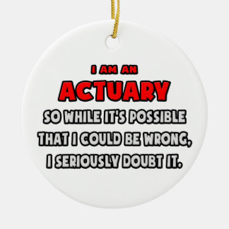 Funny Actuary .. Doubt It Ceramic Ornament