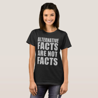 Funny Alternate Facts Are Not Facts T-Shirt