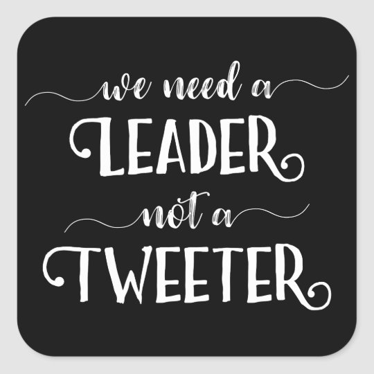Funny Anti-Trump Political Joke Leader Not Tweeter Square Sticker