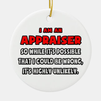 Funny Appraiser .. Highly Unlikely Round Ceramic Decoration