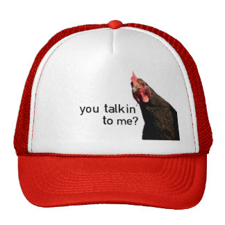 Funny Attitude Chicken - you talkin to me? Hat