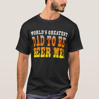 Funny Baby Showers Worlds Greatest Dad to Be T-Shirt