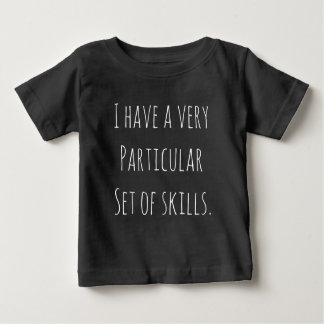 "Funny Baby T-Shirt ""...particular set of skills."""