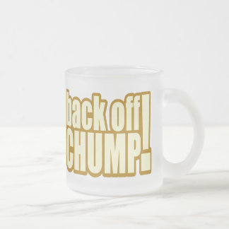 Funny Back Off Chump T-shirts Gifts Frosted Glass Mug