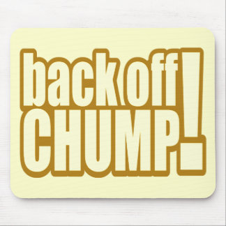Funny Back Off Chump T-shirts Gifts Mouse Pad