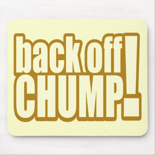 Funny Back Off Chump T-shirts Gifts Mouse Pads