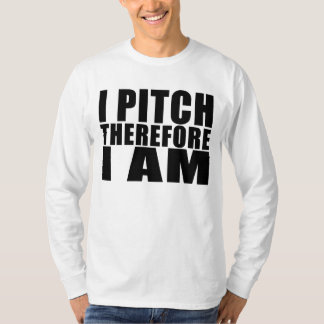 Funny Baseball Pitchers : I Pitch Therefore I Am T-Shirt