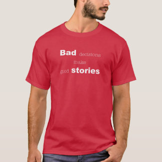 Funny: Bath decisions make good stories T-Shirt