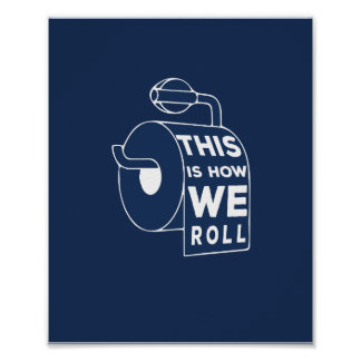 Funny Bathroom Art - This is how we roll Poster