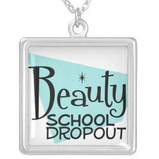 Funny Beauty School Dropout Necklace