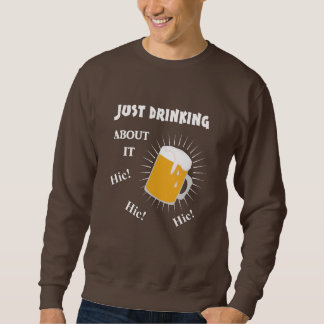 Funny Beer Drinkers Novelty Slogan Sweatshirt