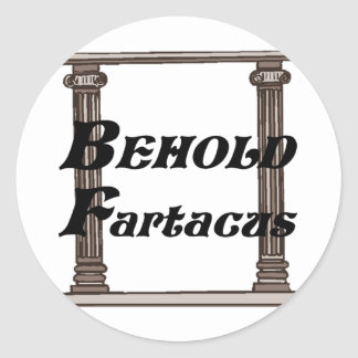 Funny behold fartacus gift classic round sticker