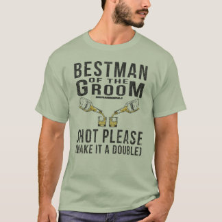 Funny Bestman Of The Groom Shot Please T-Shirt