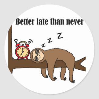 Funny Better Late than Never Sloth Classic Round Sticker