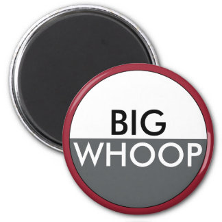 Funny BIG WHOOP Quote 6 Cm Round Magnet