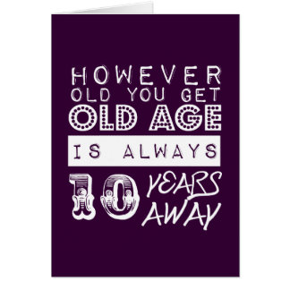 Funny birthday: Old Age is Always Ten Years Away Card