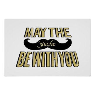 Funny Black Mustache - May the Stache be with you Poster