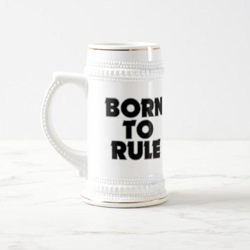 Funny Born To Rule Gift Mugs