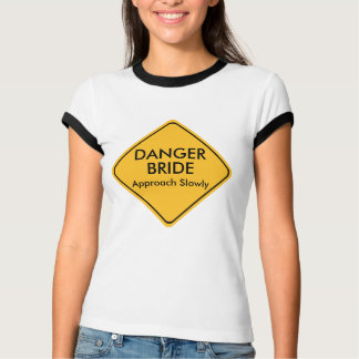 Funny Bride Wedding  T Shirt -- Danger Bride