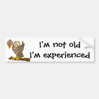 Funny Buzzard says I'm not old I'm Experienced Bumper Sticker