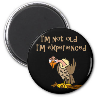 Funny Buzzard says I'm not old I'm Experienced Magnet
