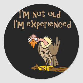 Funny Buzzard says I'm not old I'm Experienced Round Sticker